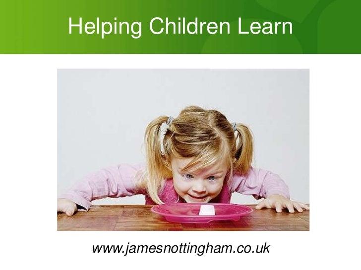 Helping Children Learn<br />www.jamesnottingham.co.uk<br />