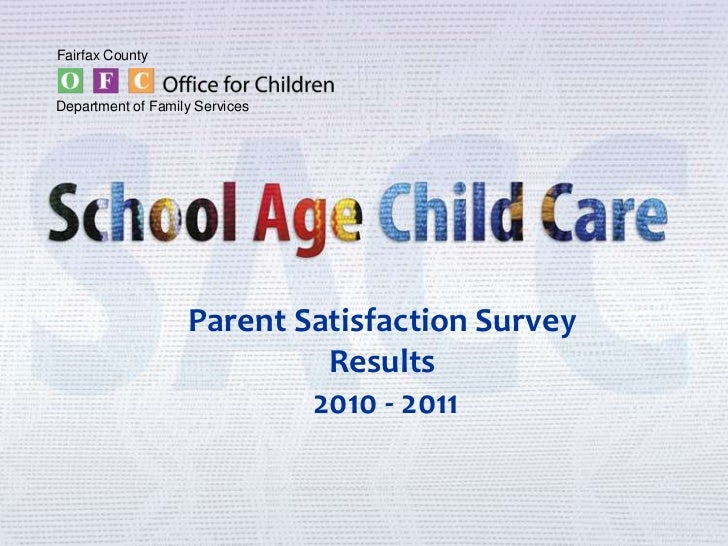 Fairfax County's School Age Child Care: Parent Satisfaction Survey Results 2010-2011