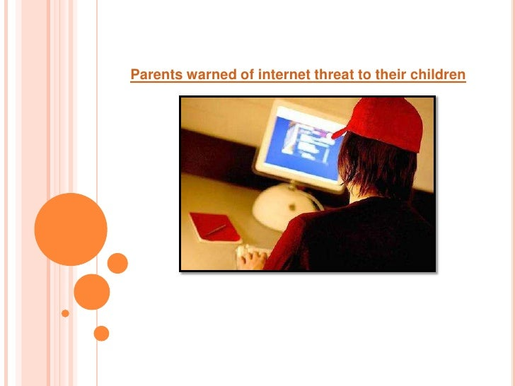 Parents warned of internet threat to their children<br />