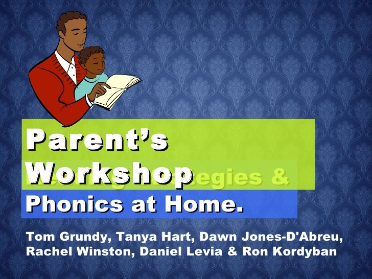 Reading Strategies & Phonics at Home. Parent's Workshop Tom Grundy,  Tanya Hart, Dawn Jones-D'Abreu, Rachel Winston, Danie...