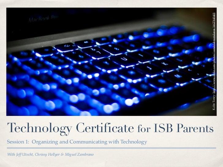 Kolin Toney: http://www.flickr.com/photos/candelabrumdanse/4627845405Technology Certificate for ISB ParentsSession 1: Organ...