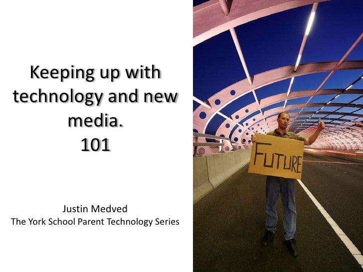 Keeping up with technology and new media. 101Justin MedvedThe York School Parent Technology Series<br />
