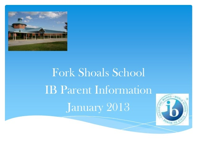Fork Shoals SchoolIB Parent Information    January 2013