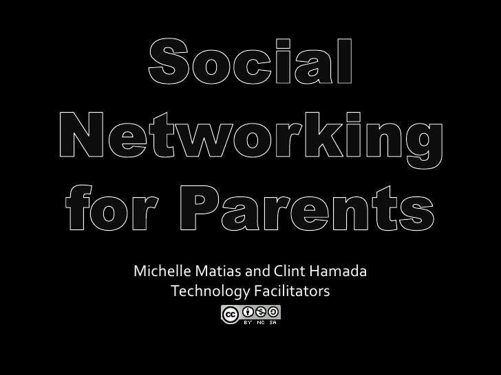 Social Networking for Parents<br />Michelle Matias and Clint Hamada<br />Technology Facilitators<br />