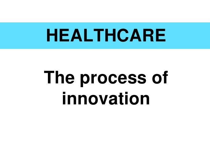 HEALTHCAREThe process of  innovation