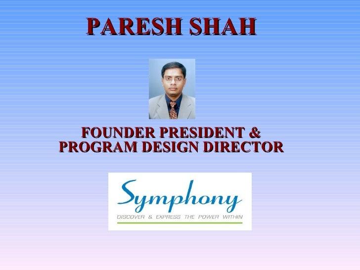 PARESH SHAH FOUNDER PRESIDENT & PROGRAM DESIGN DIRECTOR