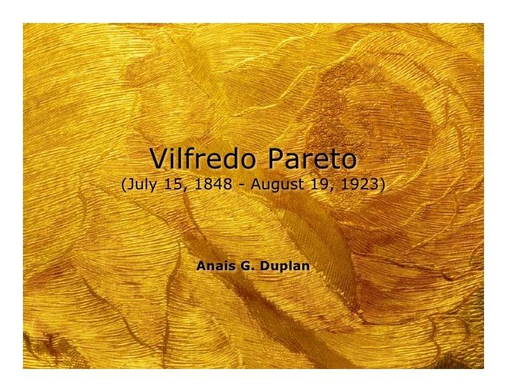 Vilfredo Pareto (July 15, 1848 - August 19, 1923)              Anais G. Duplan
