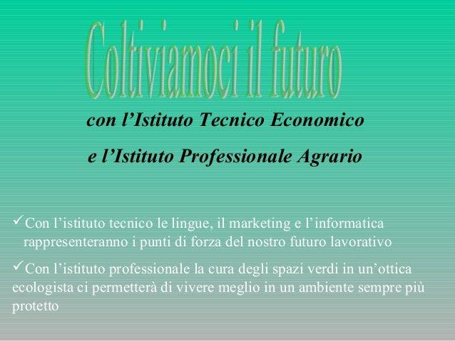 con l'Istituto Tecnico Economico e l'Istituto Professionale Agrario Con l'istituto tecnico le lingue, il marketing e l'in...
