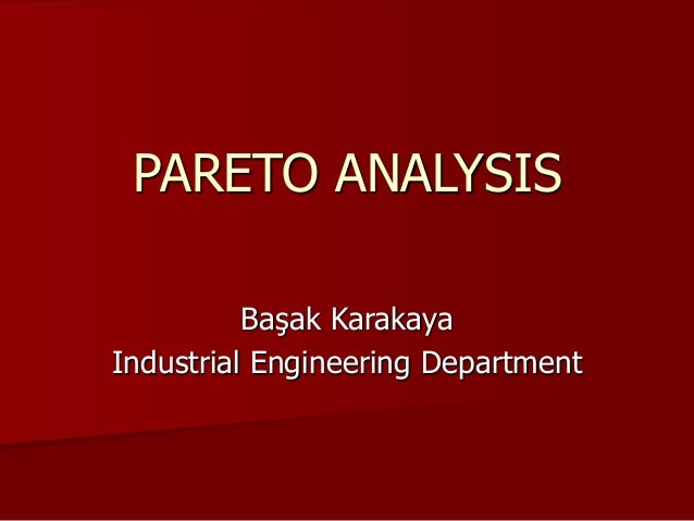 PARETO ANALYSIS Başak Karakaya Industrial Engineering Department