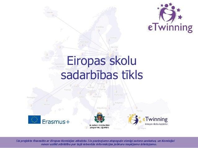Šis projekts finansēts ar Eiropas Komisijas atbalstu. Šis paziņojums atspoguļo vienīgi autora uzskatus, un Komisijai nevar...