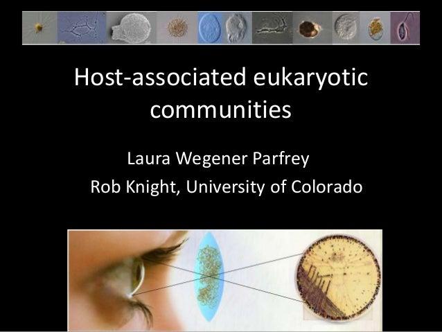 Laura Wegener ParfreyRob Knight, University of ColoradoHost-associated eukaryoticcommunities