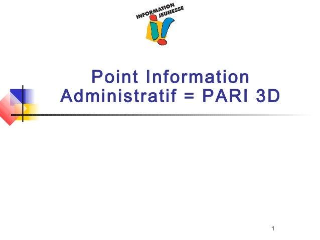 1 Point Information Administratif = PARI 3D