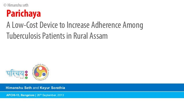 © Himanshu seth	     Parichaya A Low-Cost Device to Increase Adherence Among Tuberculosis Patients in Rural Assam  Himansh...