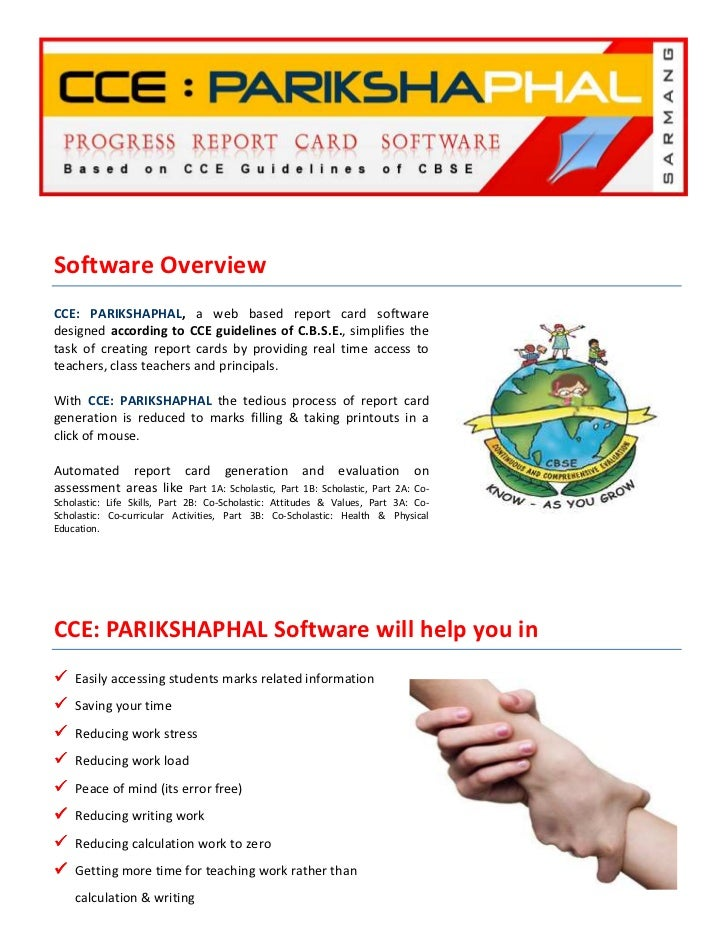 Software OverviewCCE: PARIKSHAPHAL, a web based report card softwaredesigned according to CCE guidelines of C.B.S.E., simp...