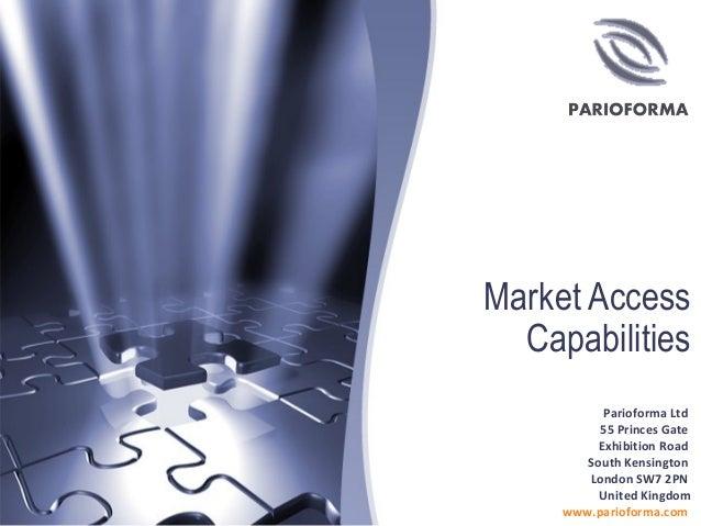 Market Access Capabilities Parioforma Ltd 55 Princes Gate Exhibition Road South Kensington London SW7 2PN United Kingdom w...