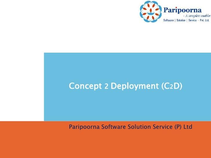Concept 2Deployment (C2D)<br />Paripoorna Software Solution Service (P) Ltd<br />