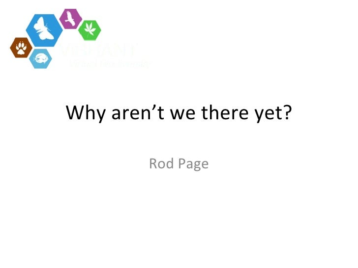 Why aren't we there yet? Rod Page