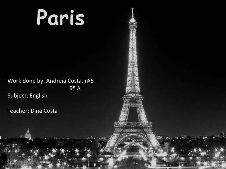 Paris<br />Workdoneby: Andreia Costa, nº5 <br />                                           9º A<br />Subject: English<br /...