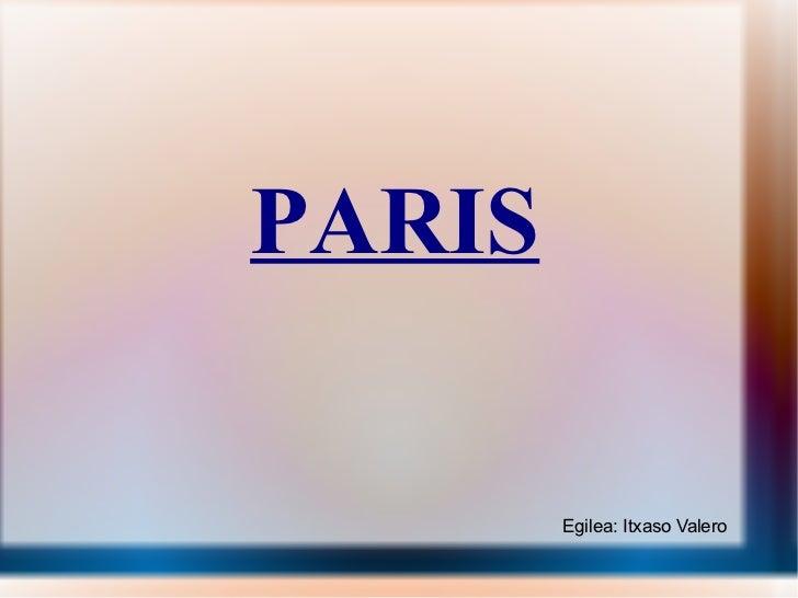 PARIS Egilea: Itxaso Valero