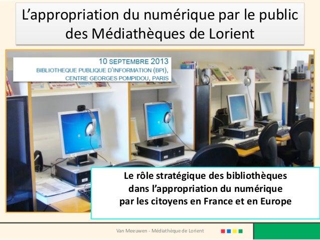 L'appropriation du numérique par le public des Médiathèques de Lorient Le rôle stratégique des bibliothèques dans l'approp...