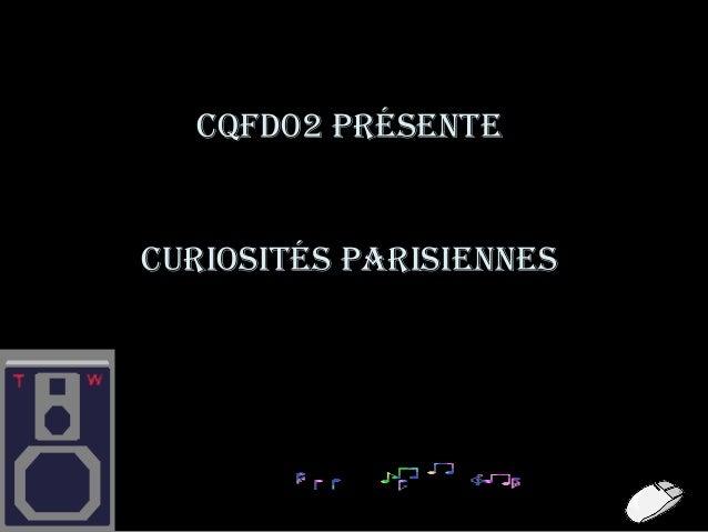 Cqfd02 présente  Curiosités parisiennes