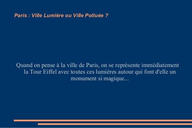 Paris:VilleLumièreouVillePolluée? Quand on pense à la ville de Paris, on se représente immédiatement la Tour Eiffel...