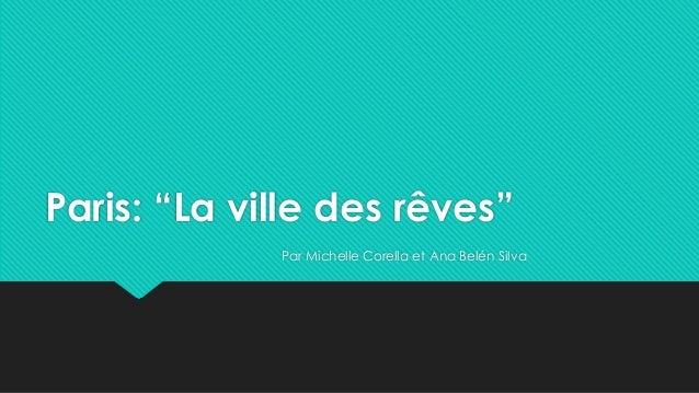 """Paris: """"La ville des rêves"""" Par Michelle Corella et Ana Belén Silva"""
