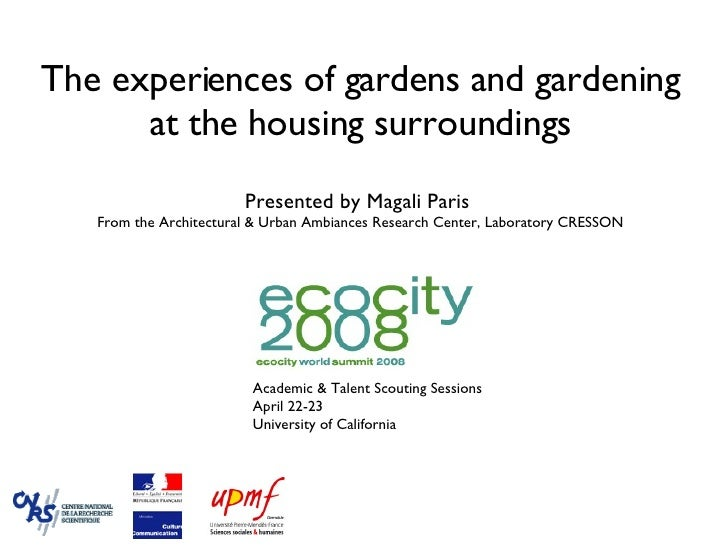 The experiences of gardens and gardening at the housing surroundings   Presented by Magali Paris  From the Architectural &...