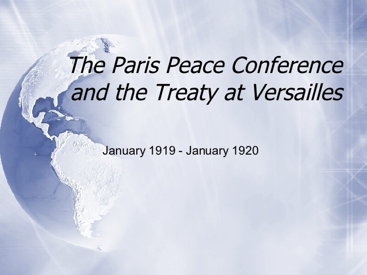 The Paris Peace Conference and the Treaty at Versailles January 1919 - January 1920