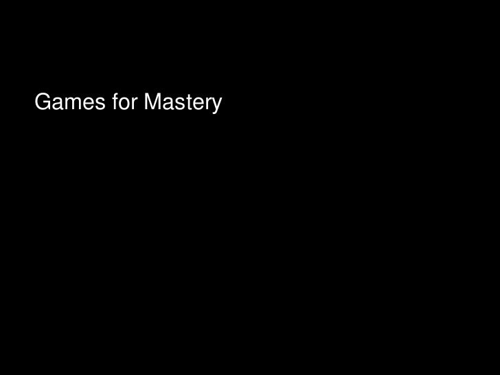 Games for Mastery