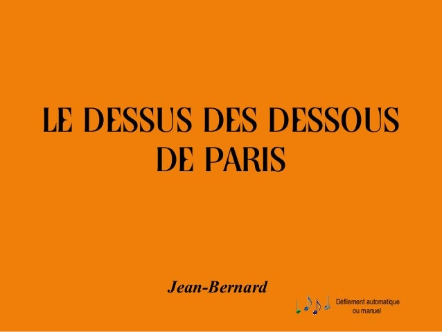 LE DESSUS DES DESSOUS       DE PARIS       Jean-Bernard                      Défilement automatique                       ...