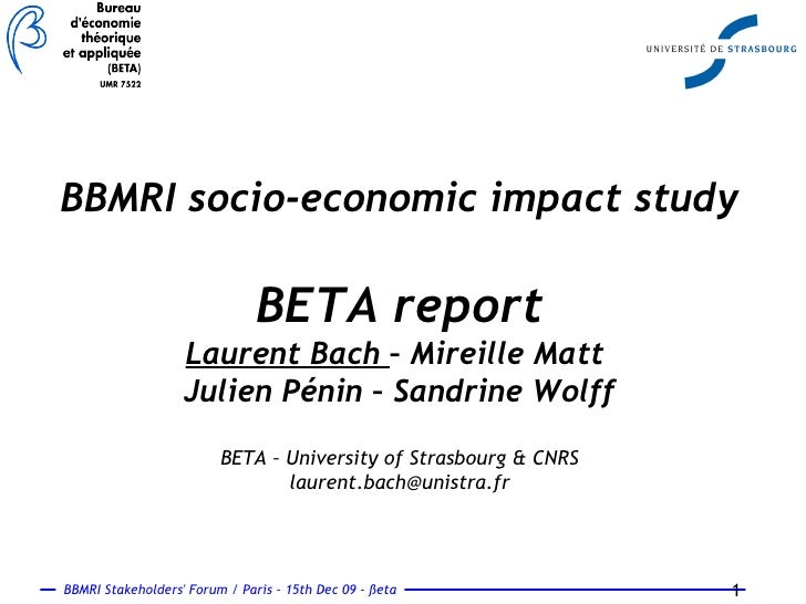 BBMRI socio-economic impact study BETA report Laurent Bach  – Mireille Matt  Julien Pénin – Sandrine Wolff BETA – Universi...