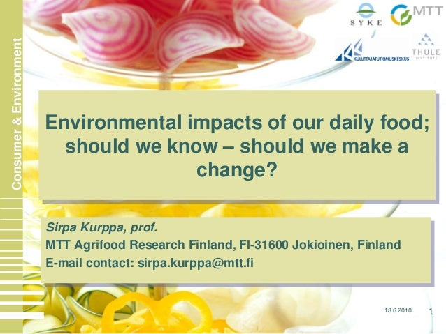18.6.2010 1Consumer&EnvironmentSirpa Kurppa, prof.MTT Agrifood Research Finland, FI-31600 Jokioinen, FinlandE-mail contact...