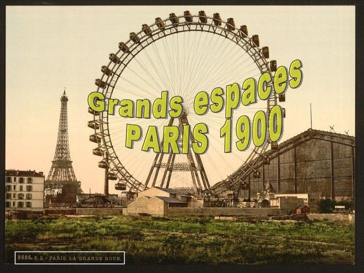 Grands espaces PARIS 1900