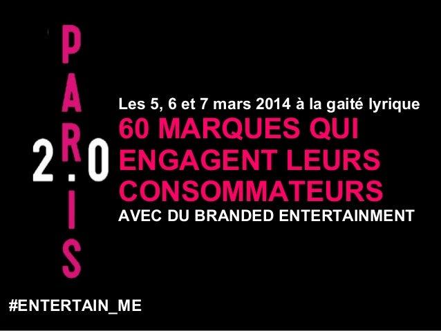 Les 5, 6 et 7 mars 2014 à la gaité lyrique  60 MARQUES QUI ENGAGENT LEURS CONSOMMATEURS  AVEC DU BRANDED ENTERTAINMENT  #E...