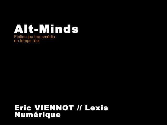 Alt-Minds Fiction jeu transmédia en temps réel  Eric VIENNOT // Lexis Numérique