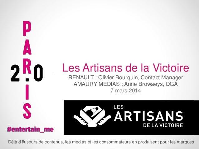 Les Artisans de la Victoire RENAULT : Olivier Bourquin, Contact Manager AMAURY MEDIAS : Anne Browaeys, DGA 7 mars 2014  Dé...
