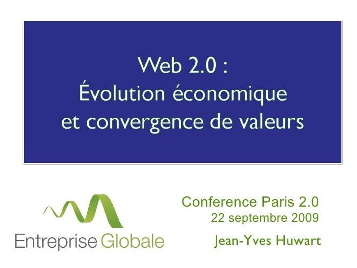 Conference Paris 2.0 22 septembre 2009 Jean-Yves Huwart Web 2.0 :  évolution économique et convergence de valeurs