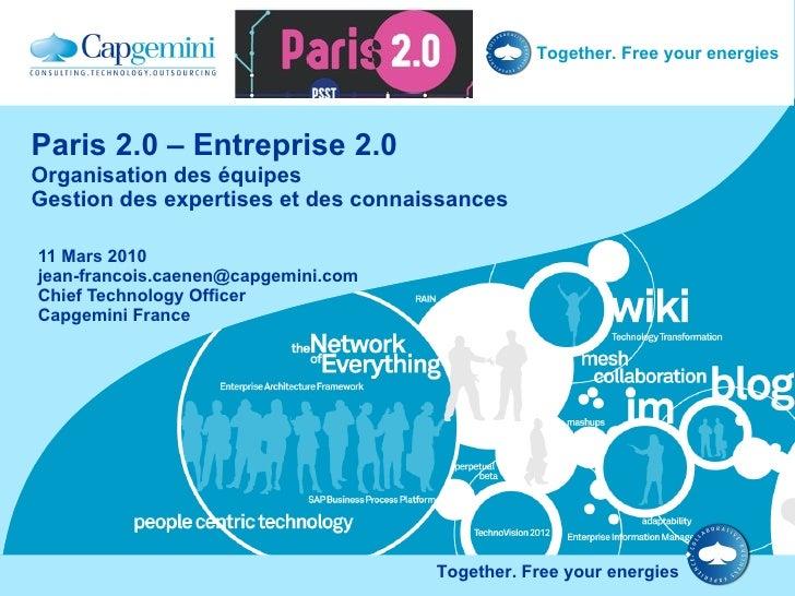 Paris 2.0 – Entreprise 2.0 Organisation des équipes Gestion des expertises et des connaissances 11 Mars 2010 [email_addres...