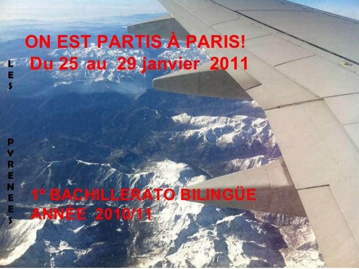 L E S P Y R E N E E S ON EST PARTIS À PARIS!   Du 25   au  29 janvier  2011 1º BACHILLERATO BILINGÜE ANNÉE  2010/11
