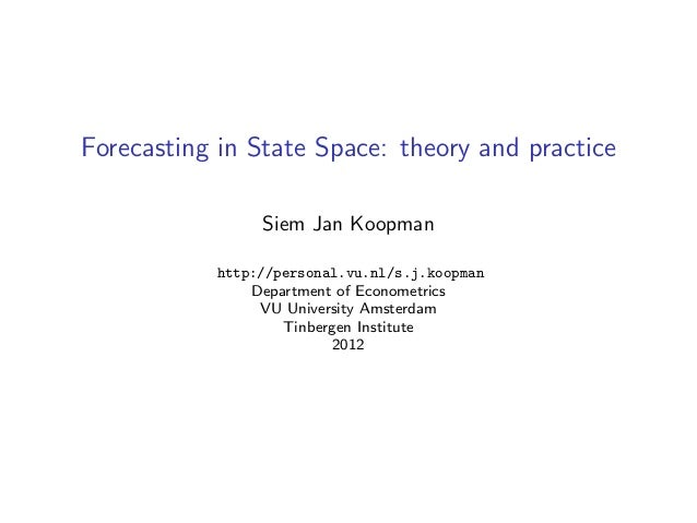 Forecasting in State Space: theory and practice                Siem Jan Koopman           http://personal.vu.nl/s.j.koopma...