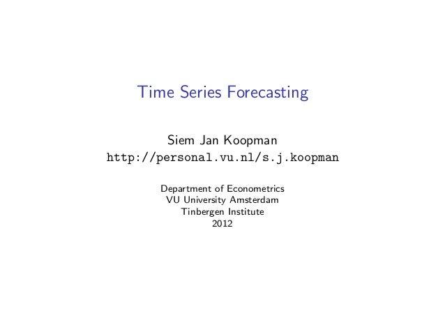 Time Series Forecasting         Siem Jan Koopmanhttp://personal.vu.nl/s.j.koopman       Department of Econometrics        ...