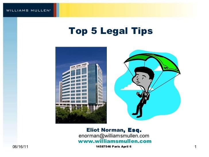Top 5 Legal Tips  06/16/11 Eliot Norman , Esq. [email_address] www.williamsmullen.com 14587546 Paris April 6