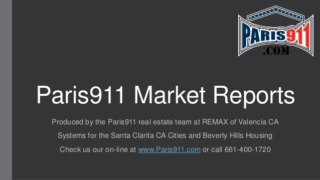 Paris911 Market Reports Produced by the Paris911 real estate team at REMAX of Valencia CA Systems for the Santa Clarita CA...