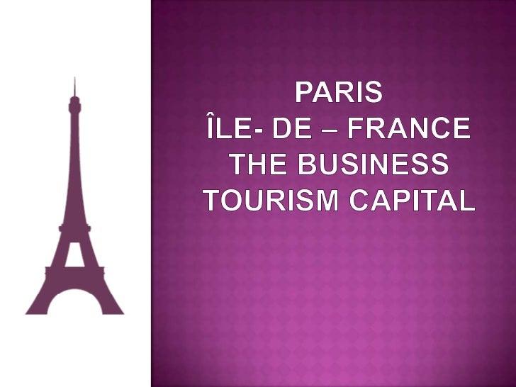 Paris îLe- de – France The Business tourism Capital <br />
