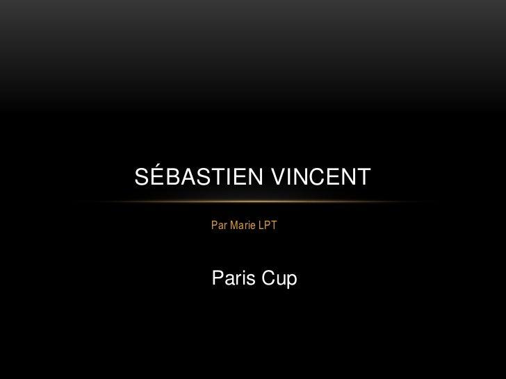 SÉBASTIEN VINCENT     Par Marie LPT     Paris Cup