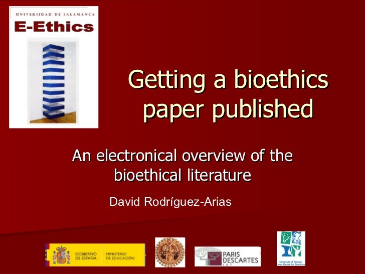 Getting a bioethics paper published An electronical overview of the bioethical literature David Rodríguez-Arias