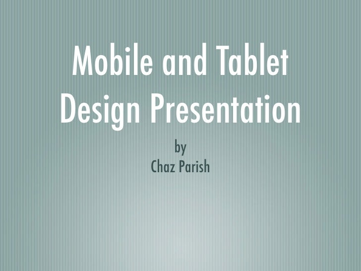 Mobile and TabletDesign Presentation           by       Chaz Parish