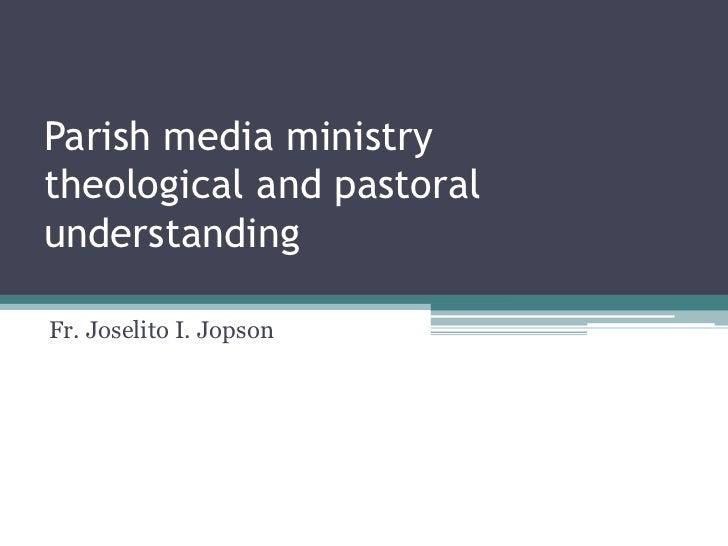 Parish media ministrytheological and pastoralunderstandingFr. Joselito I. Jopson