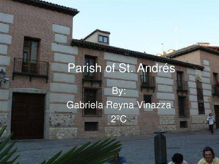 Parish of St. Andrés<br />By:<br />Gabriela Reyna Vinazza<br />2ºC<br />